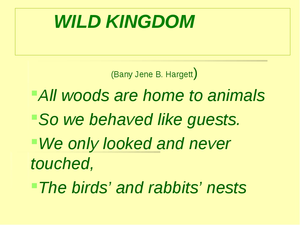 WILD KINGDOM (Bany Jene B. Hargett) All woods are home to animals So we beha...