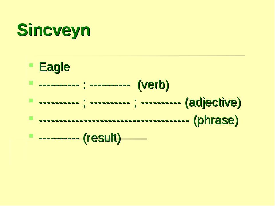 Sincveyn Eagle ---------- : ---------- (verb) ---------- ; ---------- ; -----...