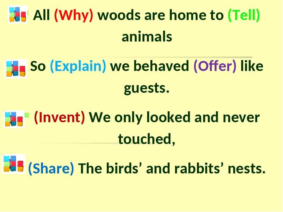 All (Why) woods are home to (Tell) animals So (Explain) we behaved (Offer) li...