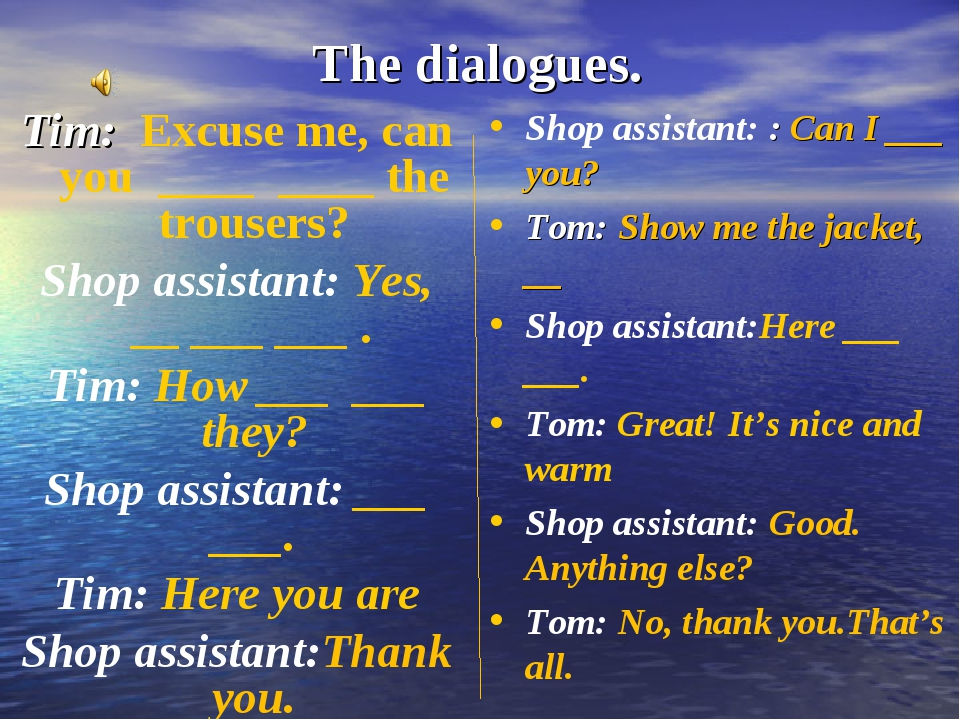 The dialogues. Tim: Excuse me, can you ____ ____ the trousers? Shop assistant...