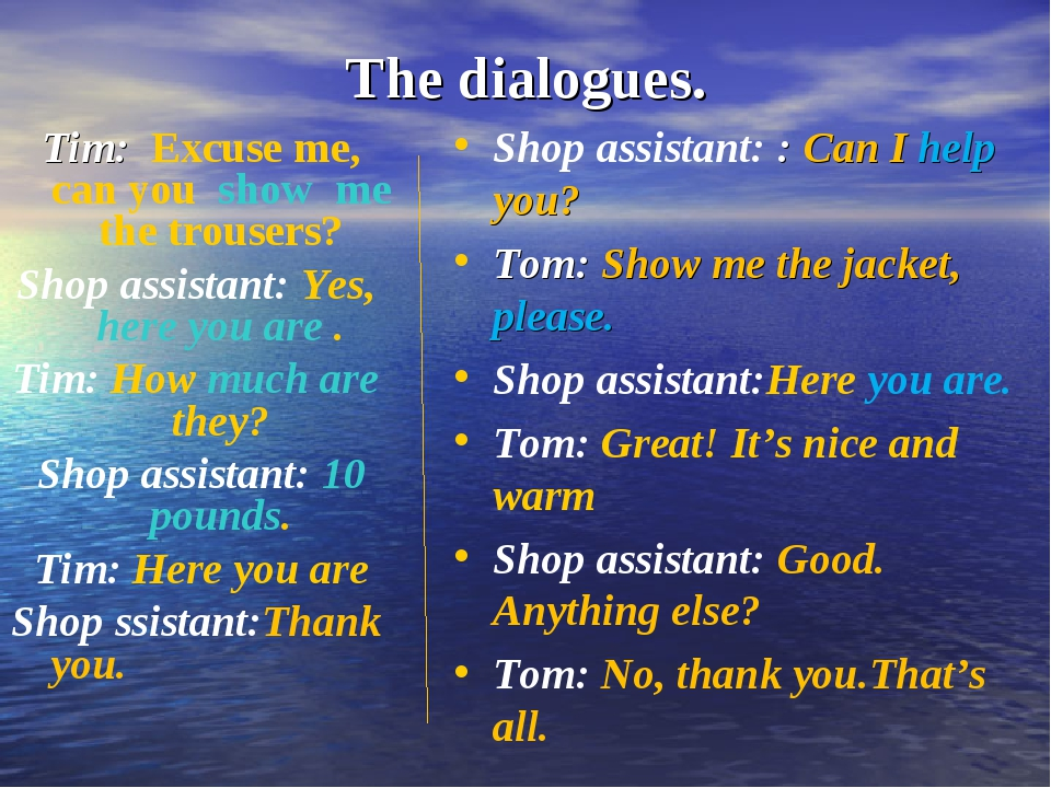 The dialogues. Tim: Excuse me, can you show me the trousers? Shop assistant:...