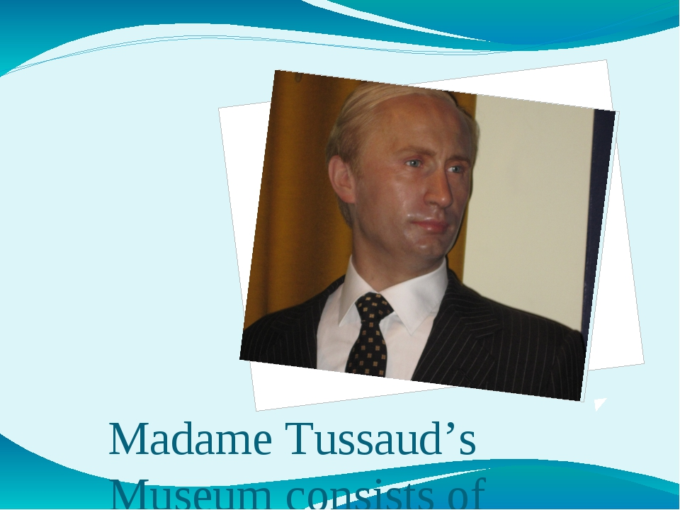 Madame Tussaud's Museum consists of several halls with wax images of outstand...