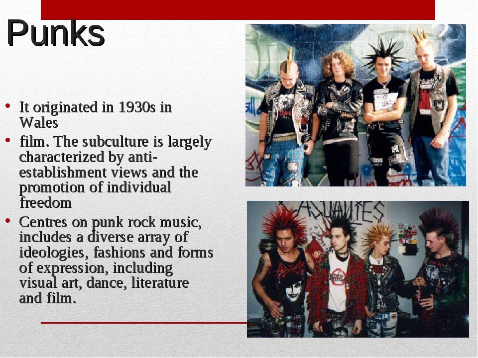 Punks It originated in 1930s in Wales film. The subculture is largely charact...