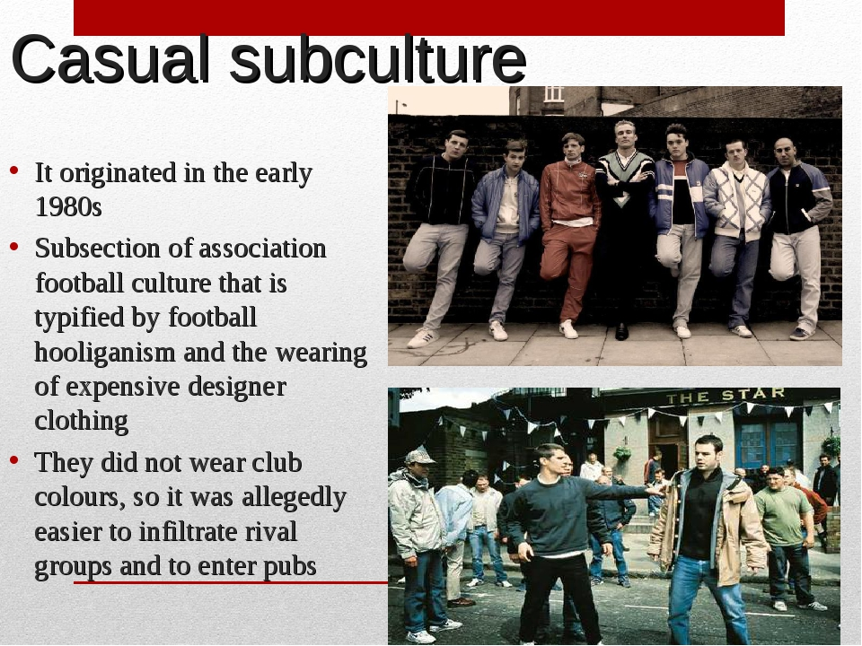 Casual subculture It originated in the early 1980s Subsection of association...