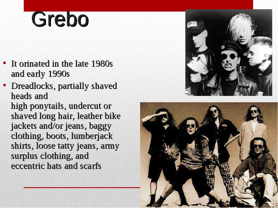 Grebo It orinated in the late 1980s and early 1990s Dreadlocks, partially sha...
