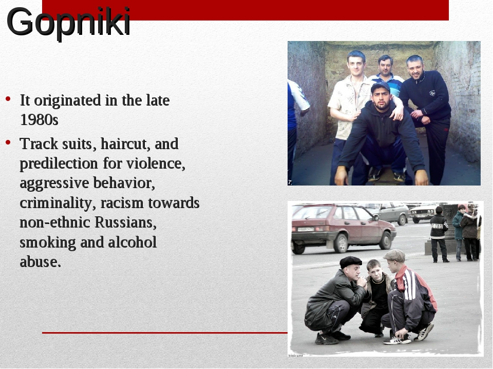 Gopniki It originated in the late 1980s Track suits, haircut, and predilectio...