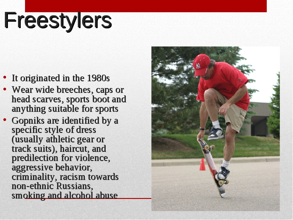 Freestylers It originated in the 1980s Wear wide breeches, caps or head scarv...