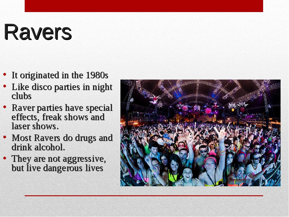 Ravers It originated in the 1980s Like disco parties in night clubs Raver par...