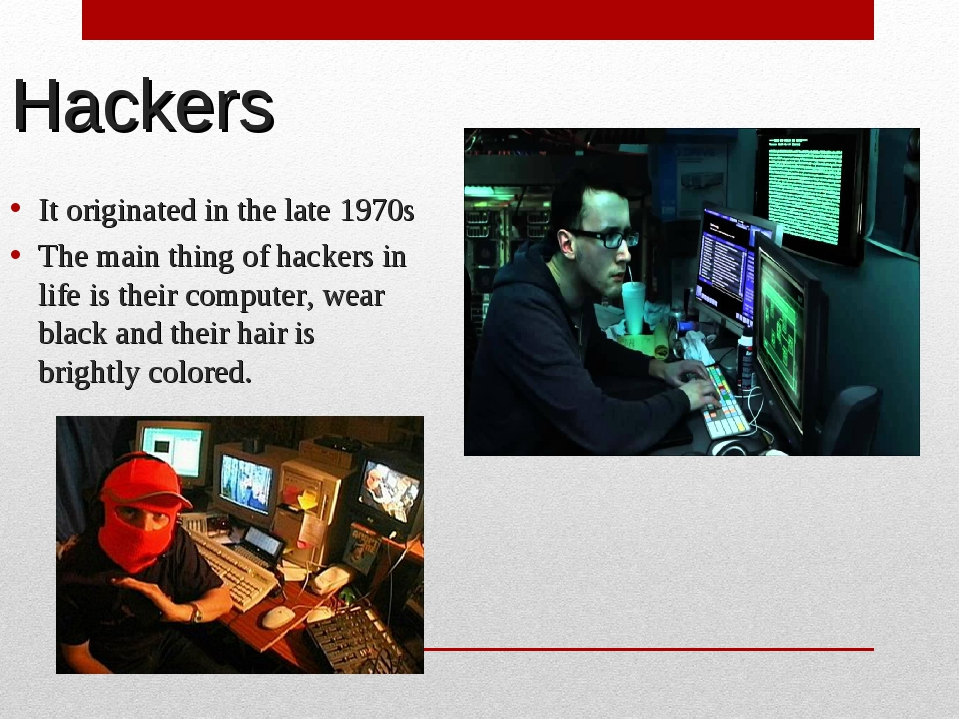 Hackers It originated in the late 1970s The main thing of hackers in life is...