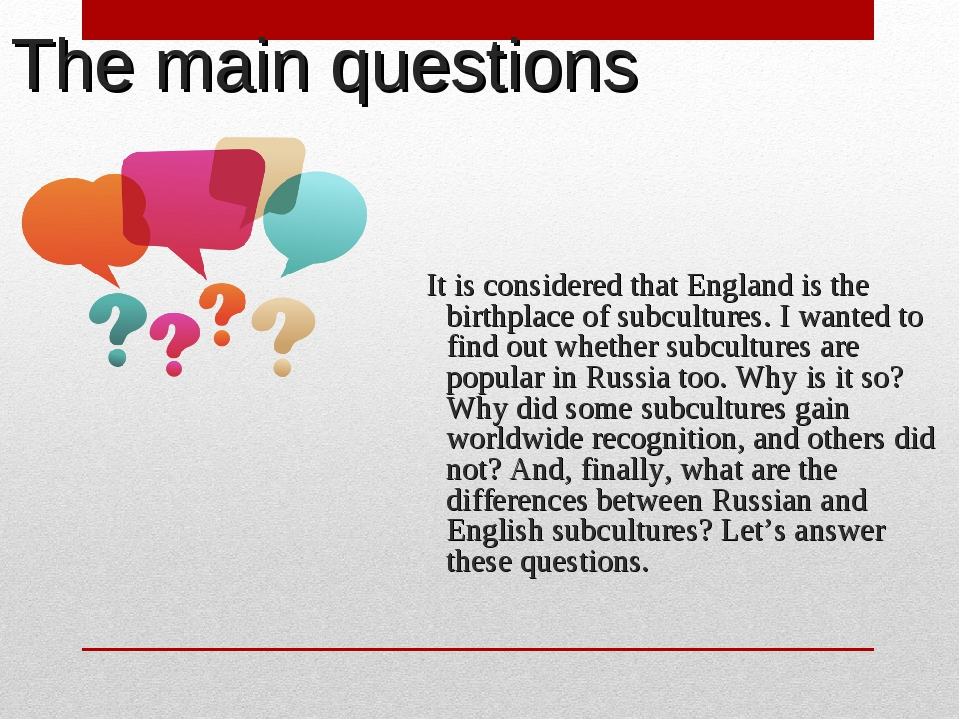 The main questions It is considered that England is the birthplace of subcult...