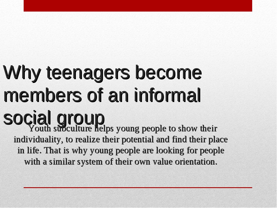 Why teenagers become members of an informal social group Youth subculture he...