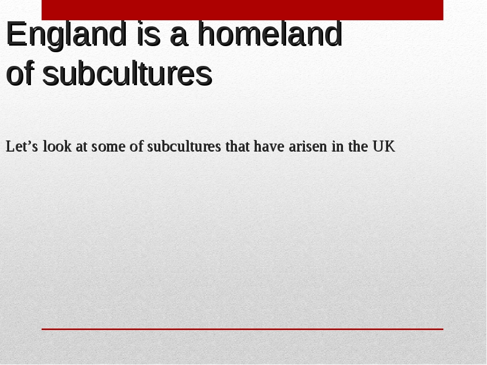 England is a homeland of subcultures Let's look at some of subcultures that h...