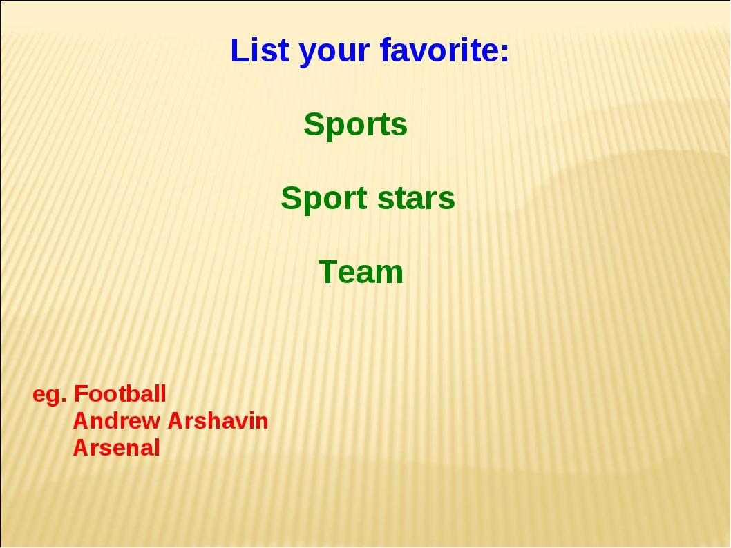 List your favorite: Sports Sport stars Team eg. Football Andrew Arshavin Ars...