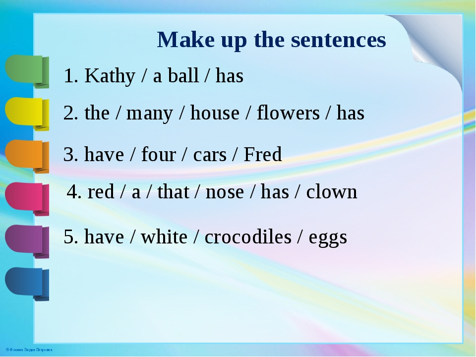 Make up the sentences 1. Kathy / a ball / has 2. the / many / house / flowers...
