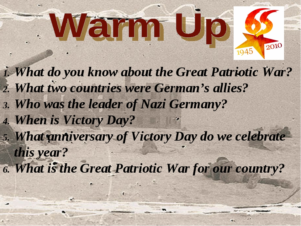 What do you know about the Great Patriotic War? What two countries were Germa...