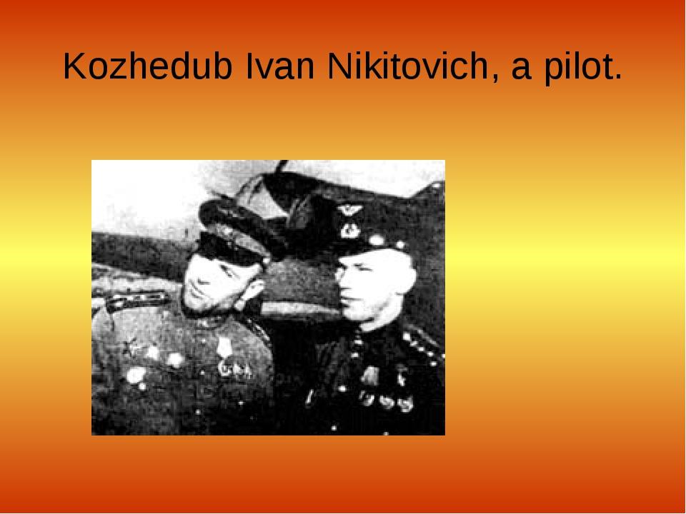 Kozhedub Ivan Nikitovich, a pilot.