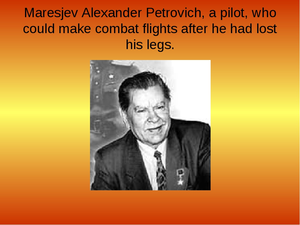 Maresjev Alexander Petrovich, a pilot, who could make combat flights after he...