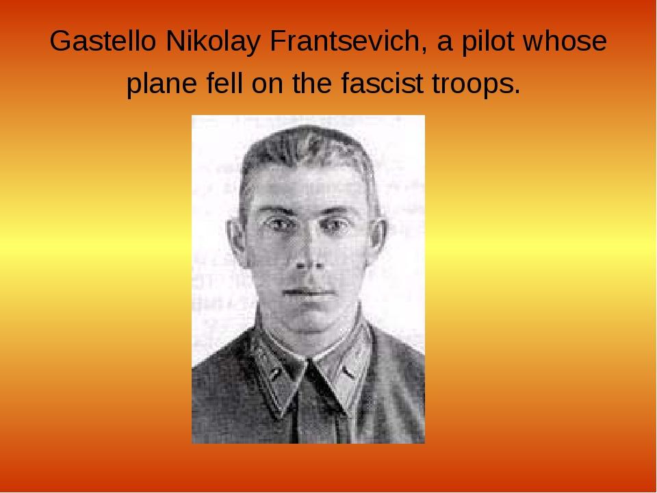 Gastello Nikolay Frantsevich, a pilot whose plane fell on the fascist troops.