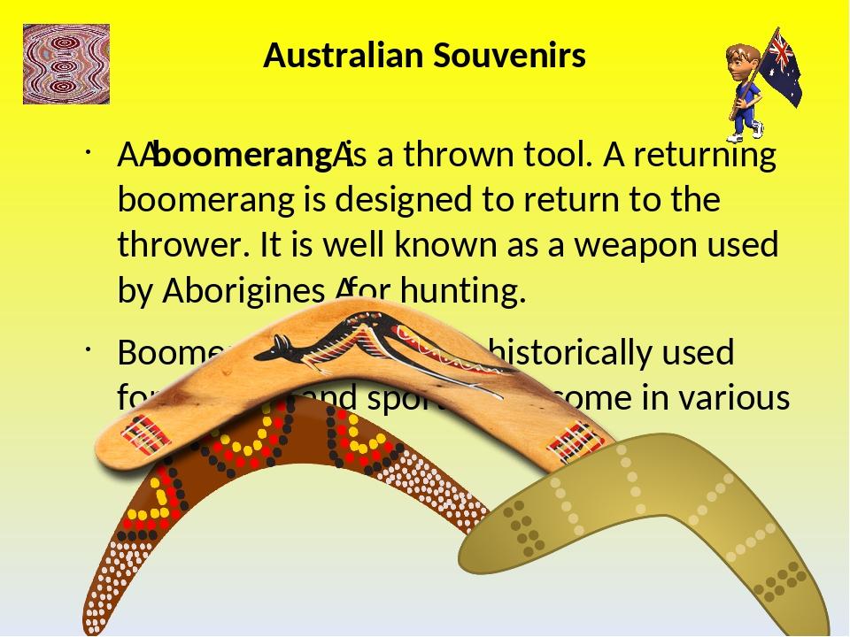 Australian Souvenirs Aboomerangis a thrown tool. A returning boomerang is d...