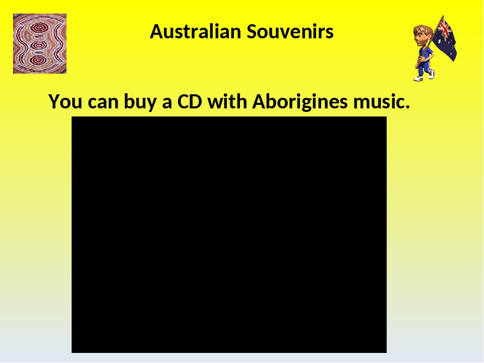 Australian Souvenirs You can buy a CD with Aborigines music.