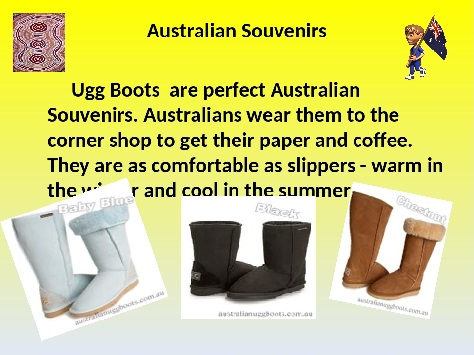 Australian Souvenirs Ugg Boots are perfect Australian Souvenirs. Australians...