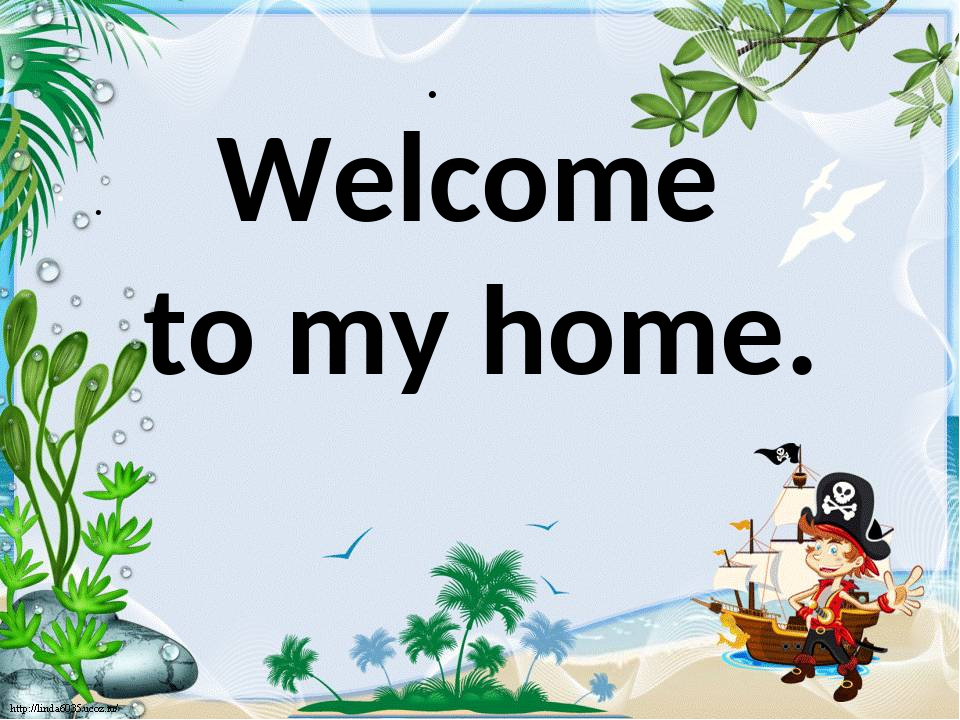 . . Welcome to my home.