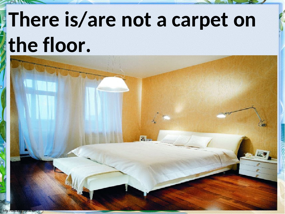 There is/are not a carpet on the floor.