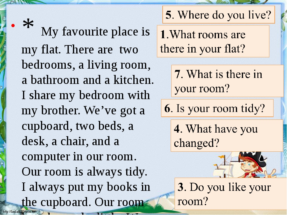 . * My favourite place is my flat. There are two bedrooms, a living room, a b...