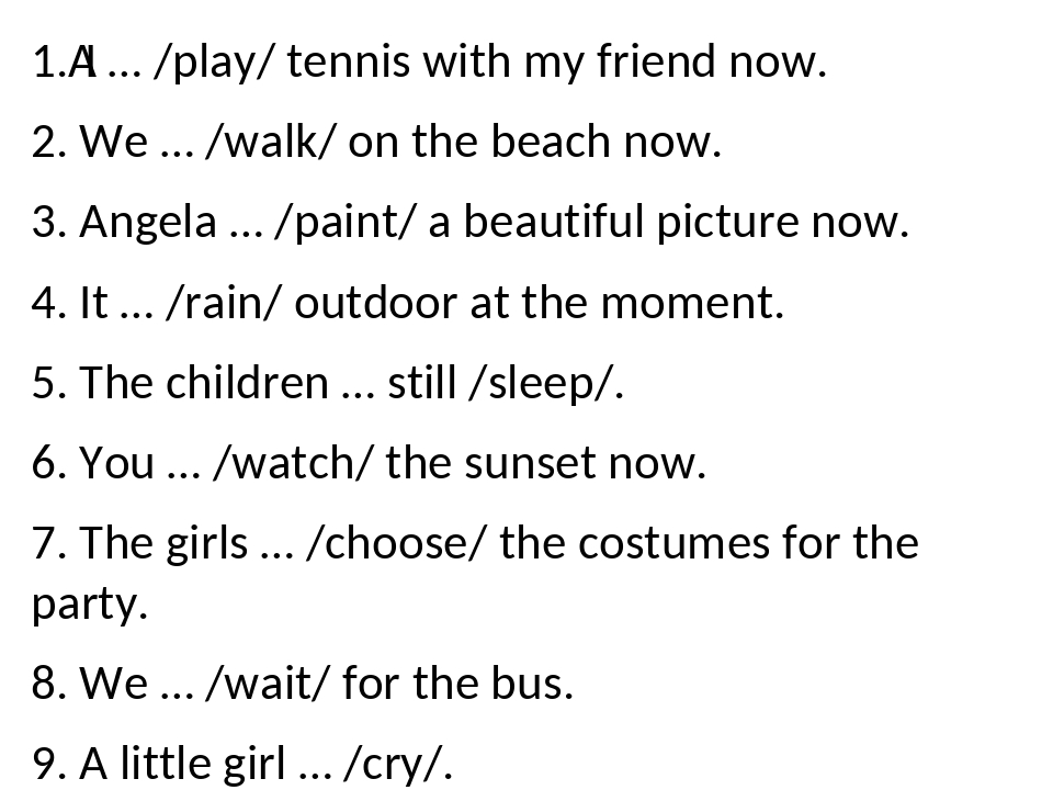 1. I … /play/ tennis with my friend now. 2. We … /walk/ on the beach now. 3....