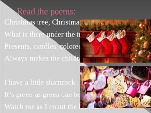 Read the poems: Christmas tree, Christmas tree, What is there under the tree?