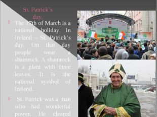 St. Patrick's day. The 17th of March is a national holiday in Ireland – St. P