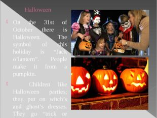 Halloween On the 31st of October there is Halloween. The symbol of this holid