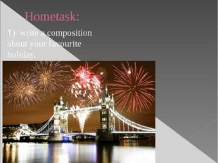 Hometask: 1) write a composition about your favourite holiday.