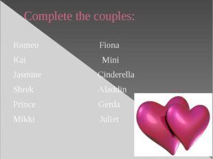 Complete the couples: Romeo Fiona Kai Mini Jasmine Cinderella Shrek Aladdin P