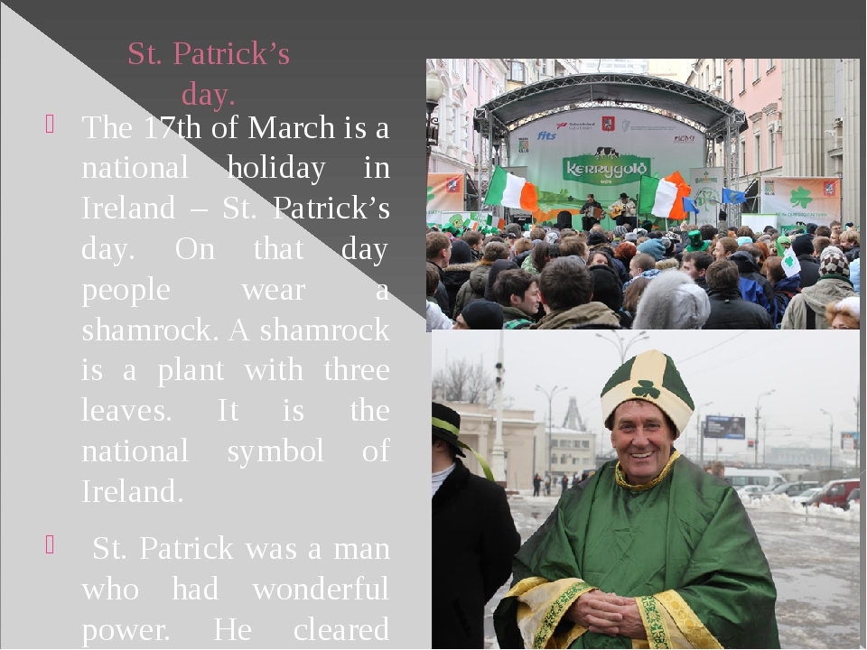 St. Patrick's day. The 17th of March is a national holiday in Ireland – St. P...