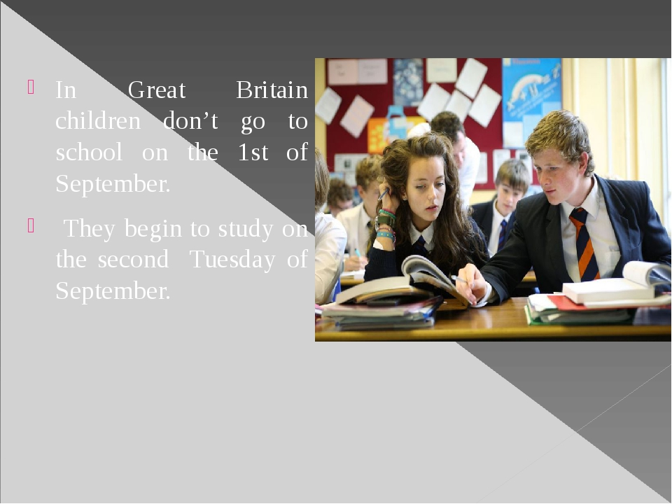 In Great Britain children don't go to school on the 1st of September. They be...