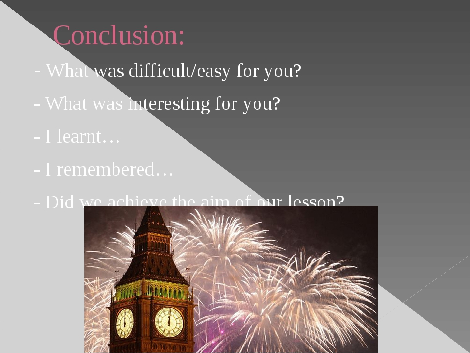 Conclusion: - What was difficult/easy for you? - What was interesting for you...
