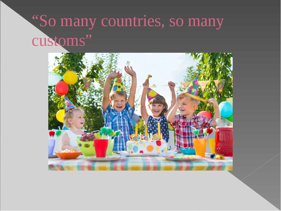 """""""So many countries, so many customs"""""""