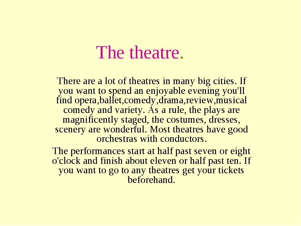 The theatre. There are a lot of theatres in many big cities. If you want to s...