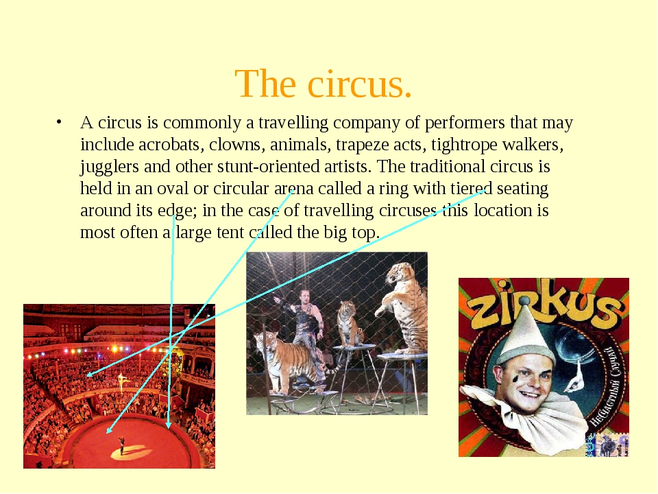 The circus. A circus is commonly a travelling company of performers that may...