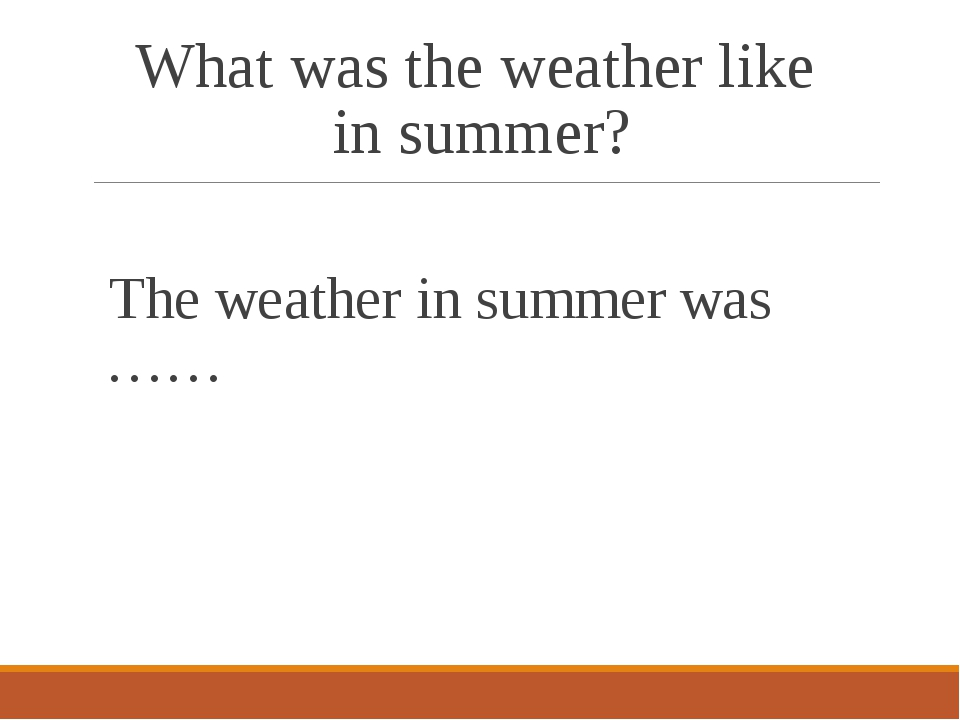 What was the weather like in summer? The weather in summer was ……
