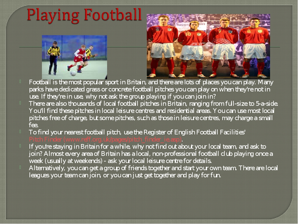 Football is the most popular sport in Britain, and there are lots of places y...