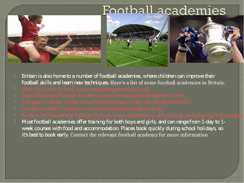 Britain is also home to a number of football academies, where children can im...
