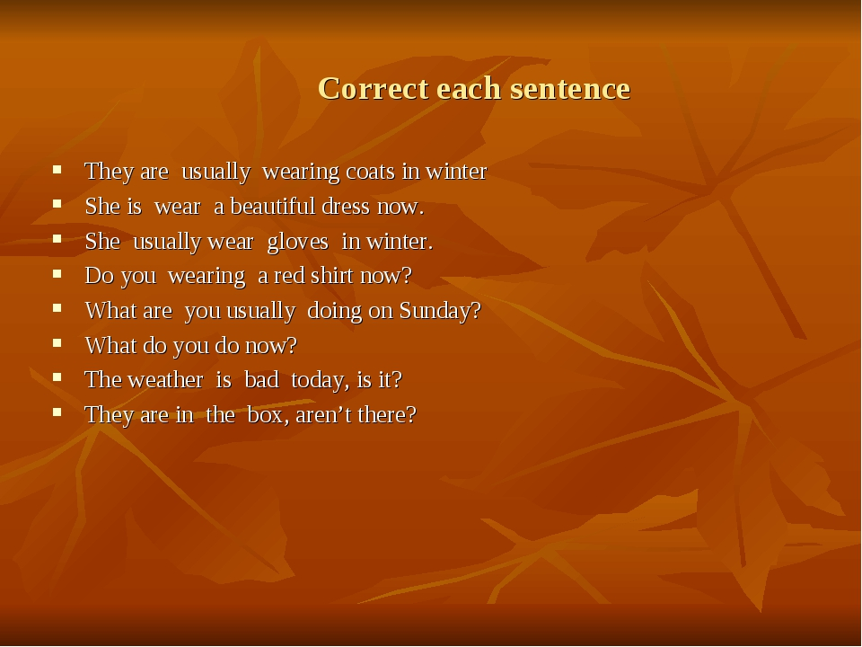 Correct each sentence They are usually wearing coats in winter She is wear a...