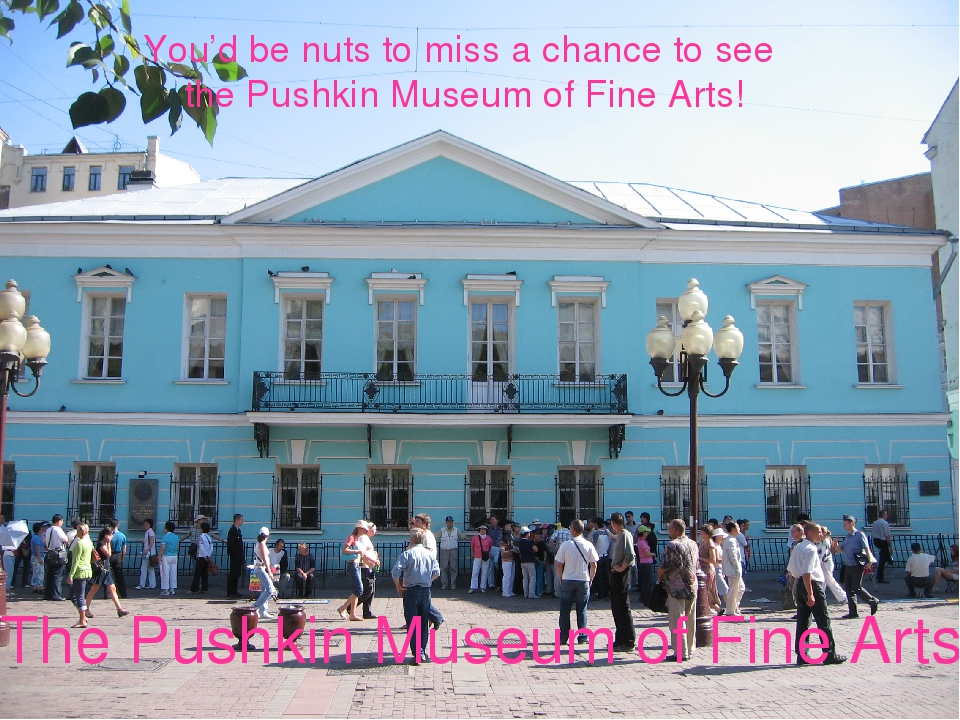 The Pushkin Museum of Fine Arts You'd be nuts to miss a chance to see the Pus...