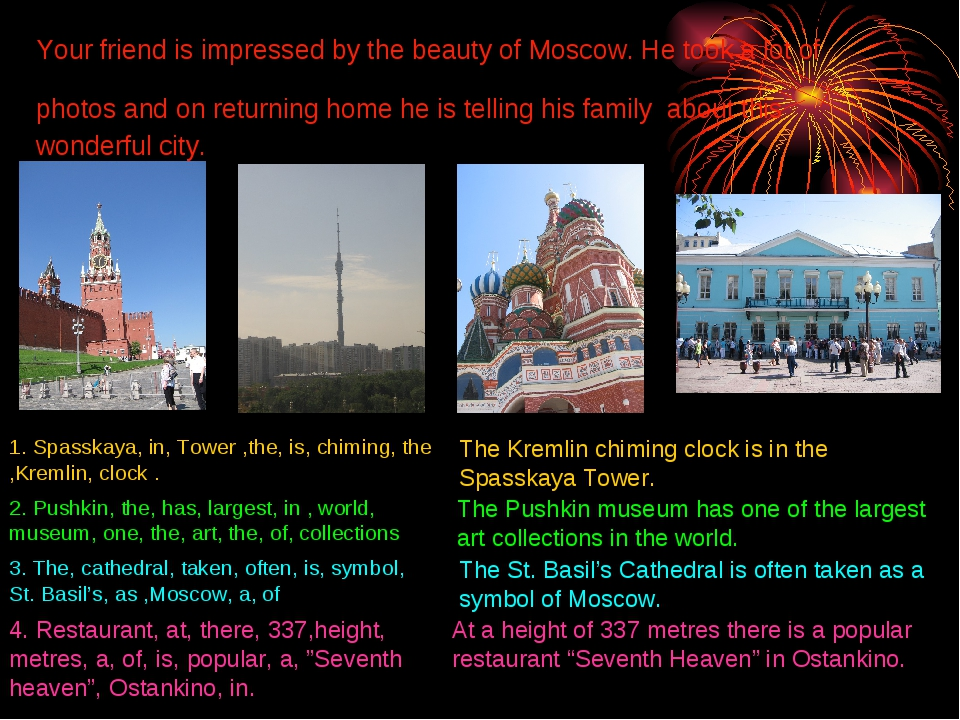 Your friend is impressed by the beauty of Moscow. He took a lot of photos and...