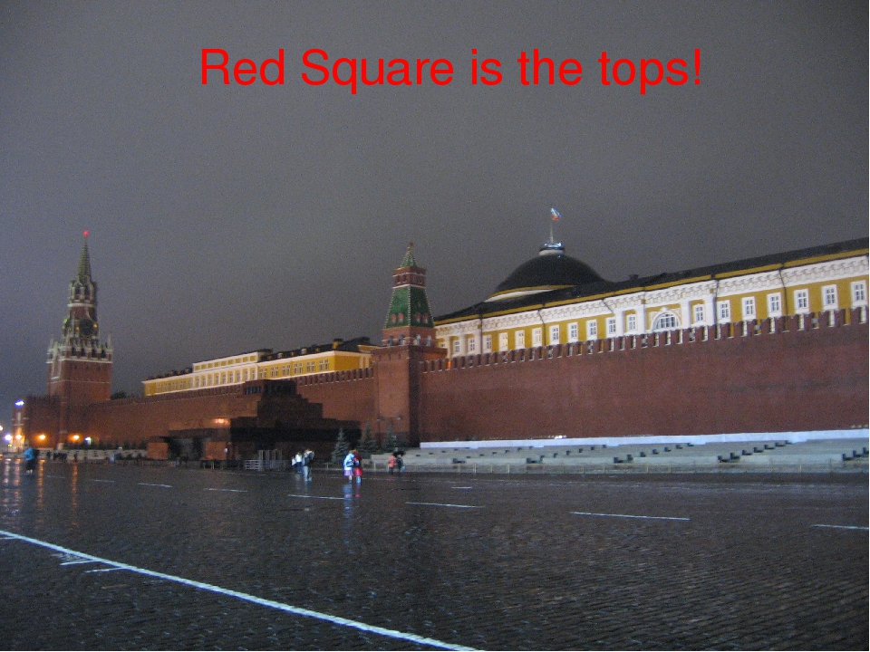Red Square is the tops!