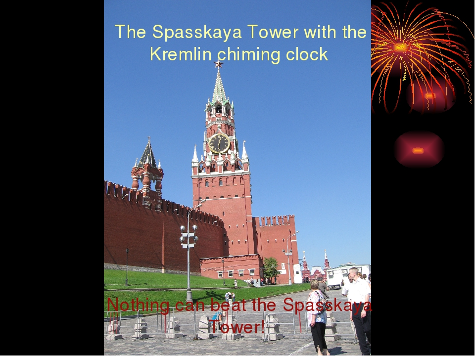 The Spasskaya Tower with the Kremlin chiming clock Nothing can beat the Spass...