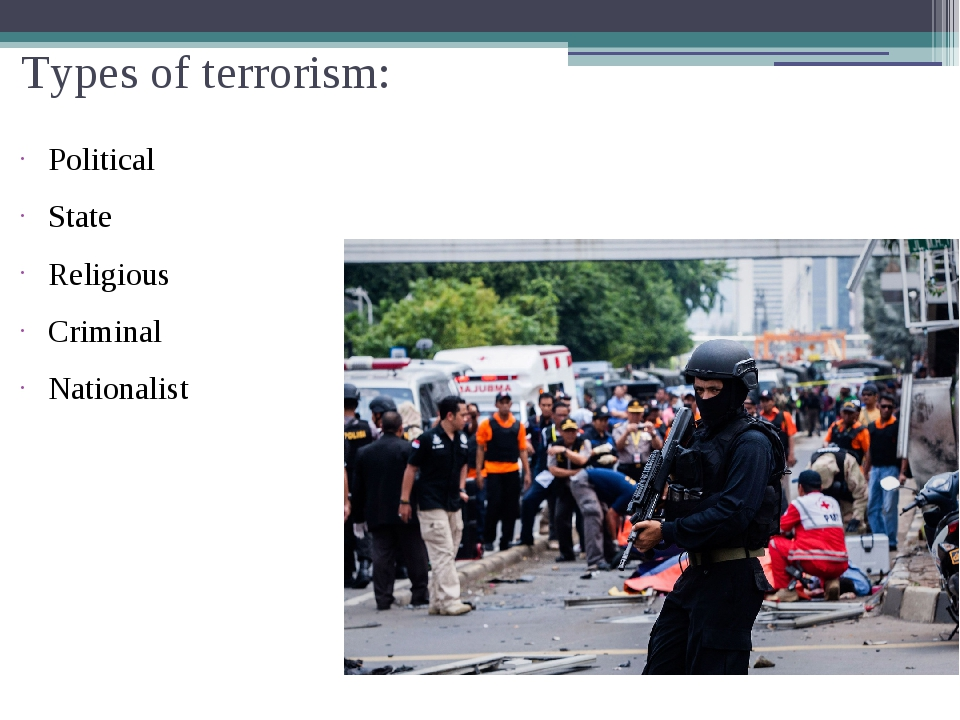 Types of terrorism: Political State Religious Criminal Nationalist