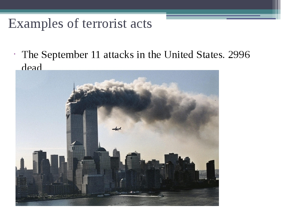 The September 11 attacks in the United States. 2996 dead Examples of terroris...